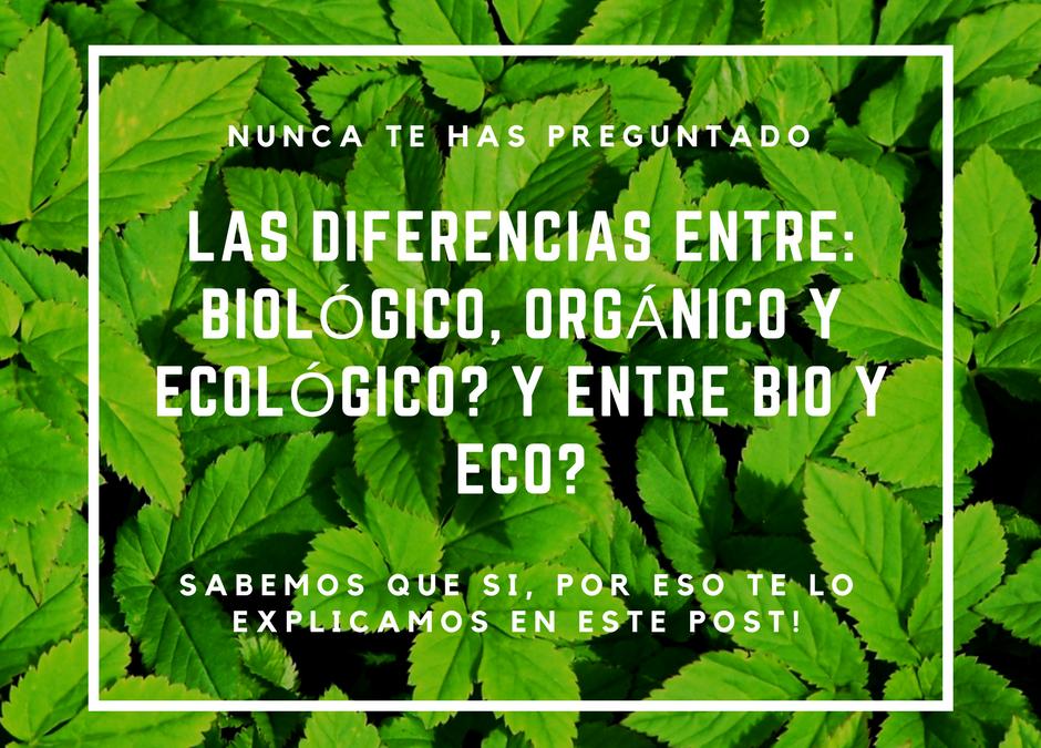 Nunca te has preguntado las diferencias entre: Ecológico, Biológico y Orgánico? y entre Bio y Eco? Sabemos que si, y por eso te lo explicamos aqui