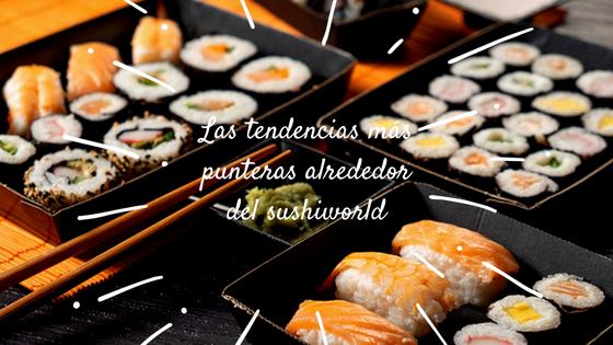 Las últimas tendencias del sushi