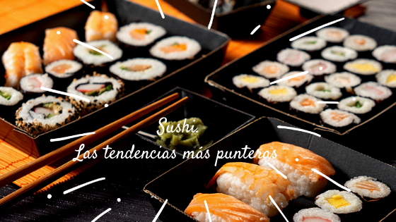 Las últimas tendencias del sushi
