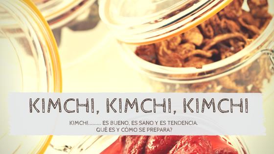 kimchi, kimchi, kimchi qué es y como se prepara?